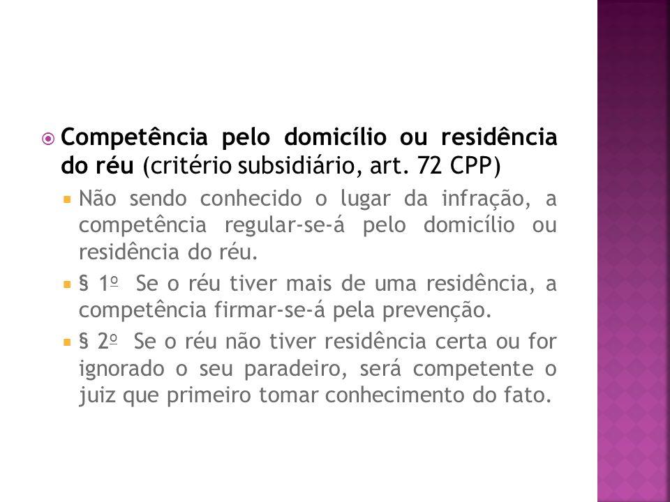 Competência pelo domicílio ou residência do réu (critério subsidiário, art. 72 CPP) Não sendo conhecido o lugar da infração, a competência regular-se-