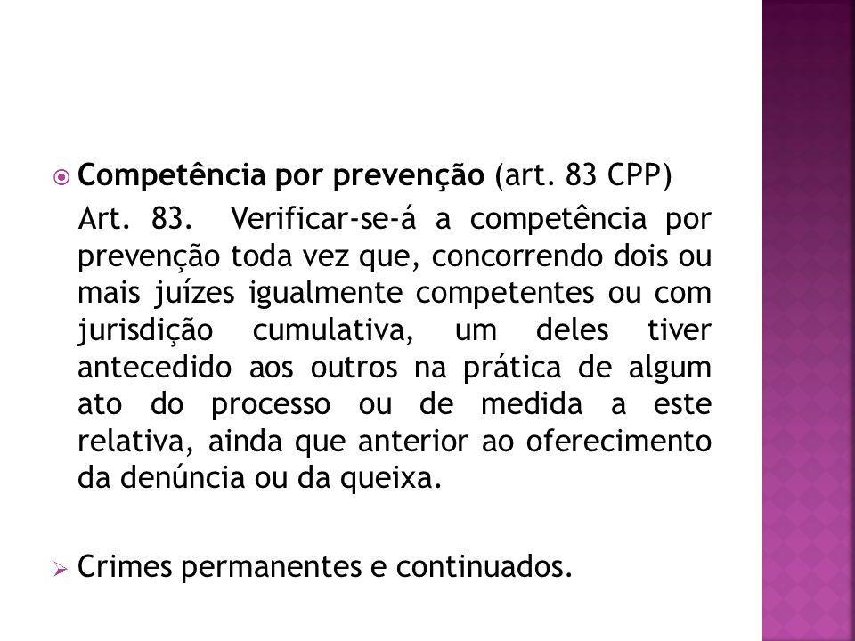 Competência por prevenção (art. 83 CPP) Art. 83. Verificar-se-á a competência por prevenção toda vez que, concorrendo dois ou mais juízes igualmente c