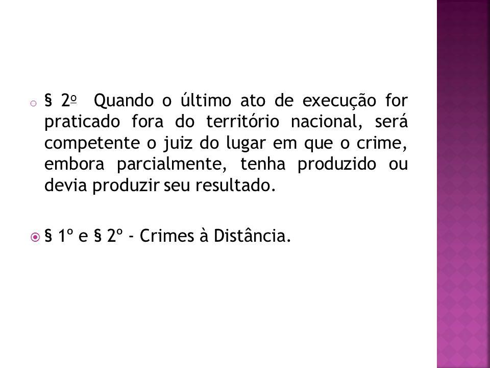 o § 2 o Quando o último ato de execução for praticado fora do território nacional, será competente o juiz do lugar em que o crime, embora parcialmente