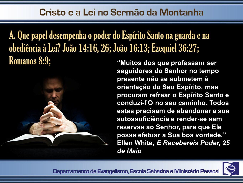 Muitos dos que professam ser seguidores do Senhor no tempo presente não se submetem à orientação do Seu Espírito, mas procuram refrear o Espírito Sant