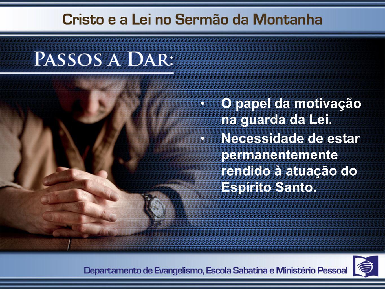 O papel da motivação na guarda da Lei. Necessidade de estar permanentemente rendido à atuação do Espírito Santo.