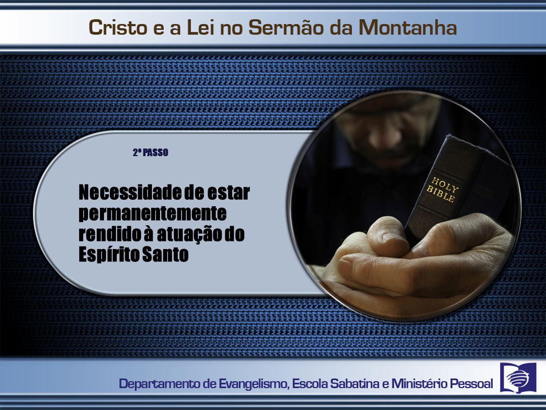 Necessidade de estar permanentemente rendido à atuação do Espírito Santo 2º PASSO