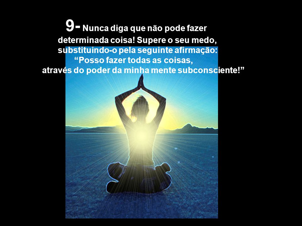 7- A sua mente não é voltada para o mal! E, nenhuma Força da Natureza o é! Tudo depende de como, você usa os poderes da natureza!