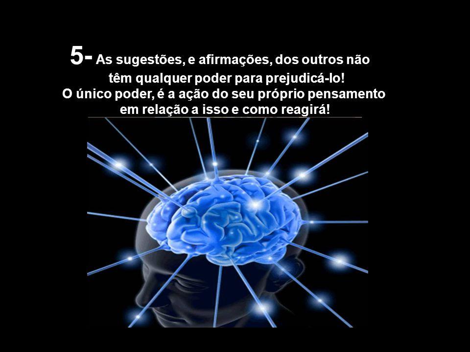 4- A sua mente consciente, é a sentinela no portão! E, tem como principal função proteger o subconsciente das impressões falsas! Procure acreditar que