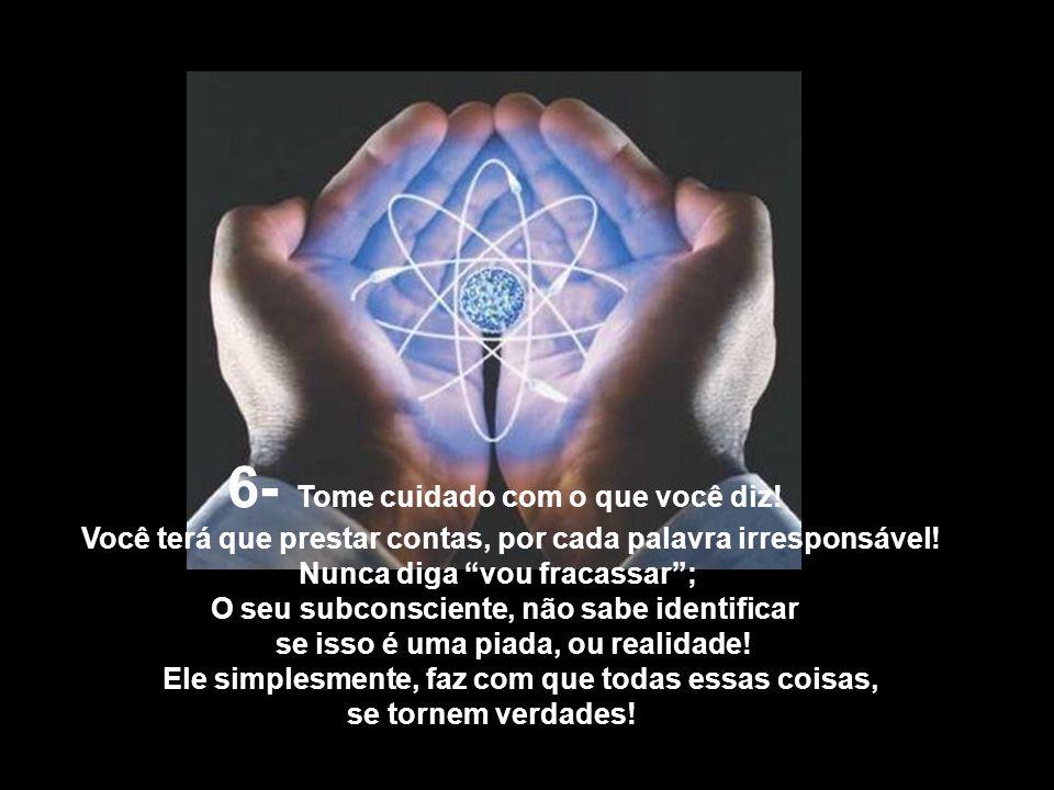 5- As sugestões, e afirmações, dos outros não têm qualquer poder para prejudicá-lo! O único poder, é a ação do seu próprio pensamento em relação a iss