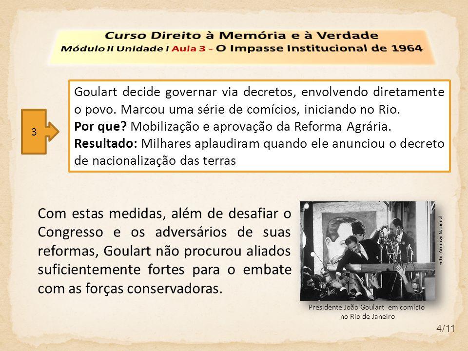 4/11 Goulart decide governar via decretos, envolvendo diretamente o povo.