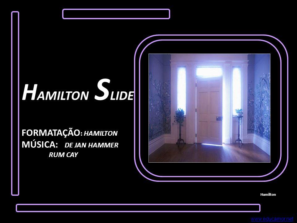 Hamilton H AMILTON S LIDE FORMATAÇÃO : HAMILTON MÚSICA: DE JAN HAMMER RUM CAY www.educamor.net