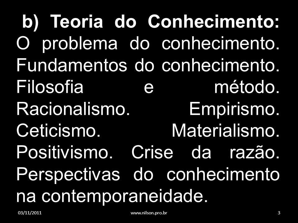 b) Teoria do Conhecimento: O problema do conhecimento.