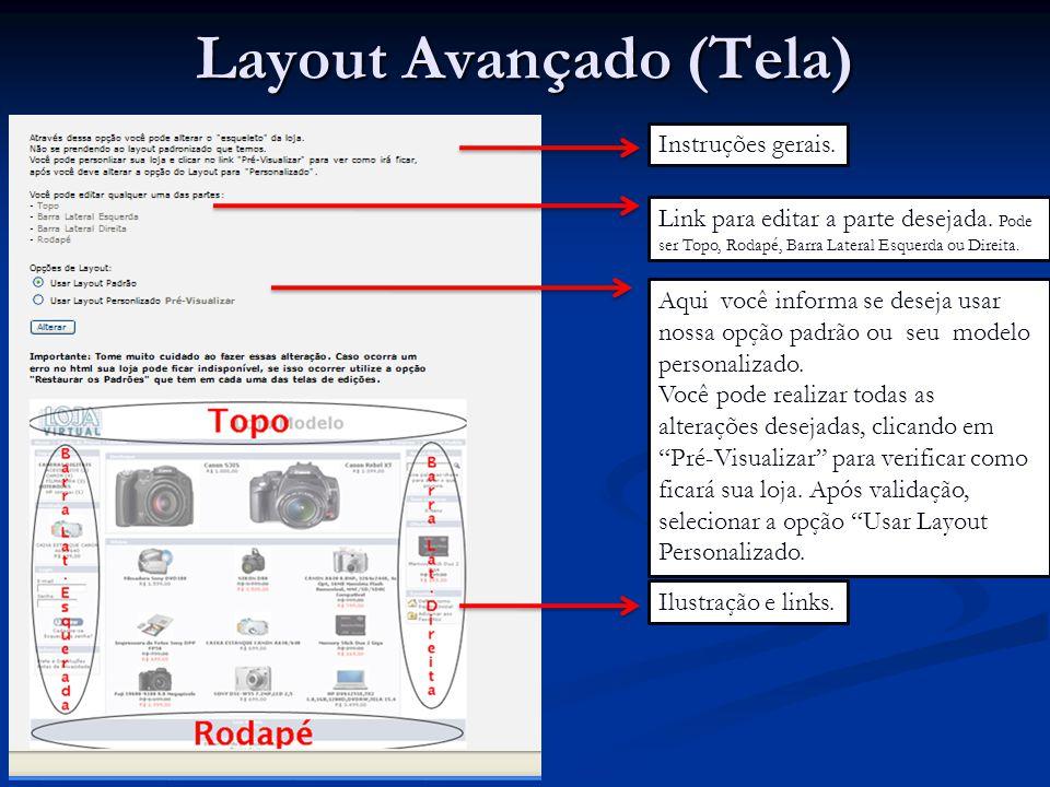 Layout Avançado (Tela) Instruções gerais. Link para editar a parte desejada. Pode ser Topo, Rodapé, Barra Lateral Esquerda ou Direita. Aqui você infor