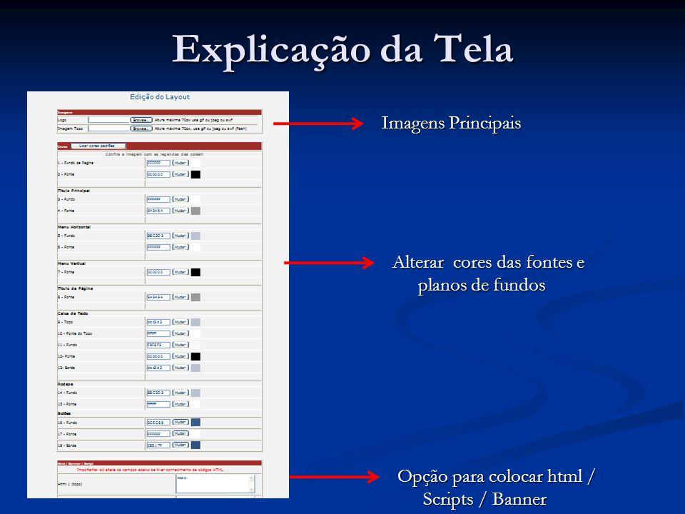 Explicação da Tela Imagens Principais Alterar cores das fontes e planos de fundos Opção para colocar html / Scripts / Banner