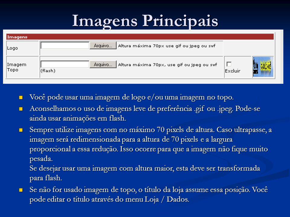 Imagens Principais Você pode usar uma imagem de logo e/ou uma imagem no topo. Você pode usar uma imagem de logo e/ou uma imagem no topo. Aconselhamos