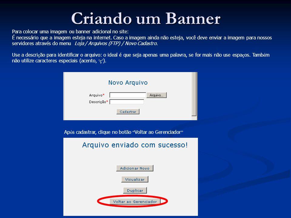 Você deve encontrar o arquivo que enviou e copiar o endere ç o completo (http://www.lojasv...) que está na 3ª coluna (conforme a figura).http://www.lojasv Criando um Banner (Continuação)