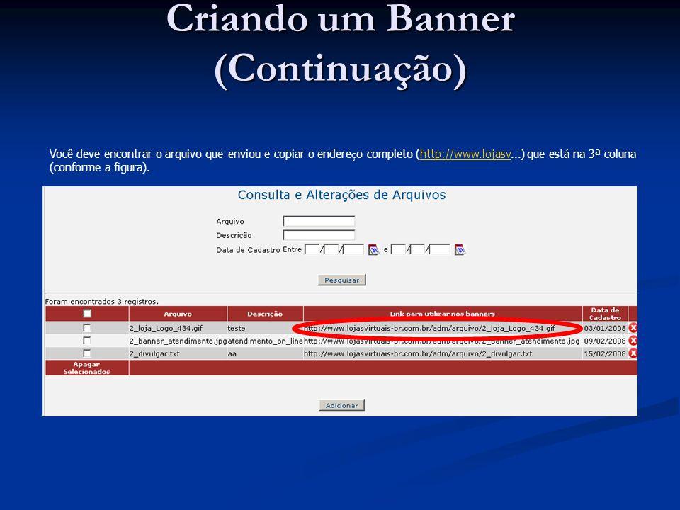 Você deve encontrar o arquivo que enviou e copiar o endere ç o completo (http://www.lojasv...) que está na 3ª coluna (conforme a figura).http://www.lo