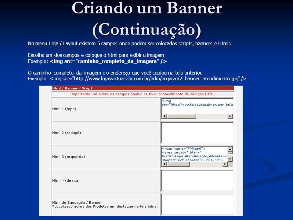 No menu Loja / Layout existem 5 campos onde podem ser colocados scripts, banners e Htmls. Escolha um dos campos e coloque o html para exibir a imagem