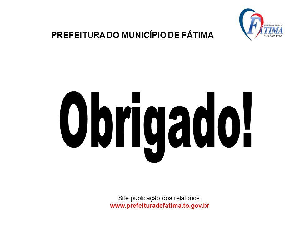 PREFEITURA DO MUNICÍPIO DE FÁTIMA Site publicação dos relatórios: www.prefeituradefatima.to.gov.br