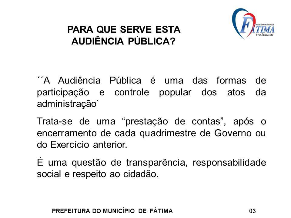 PARA QUE SERVE ESTA AUDIÊNCIA PÚBLICA? ´´A Audiência Pública é uma das formas de participação e controle popular dos atos da administração` Trata-se d