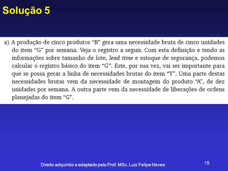 Direito adquirido e adaptado pelo Prof. MSc. Luiz Felipe Neves 15 Solução 5