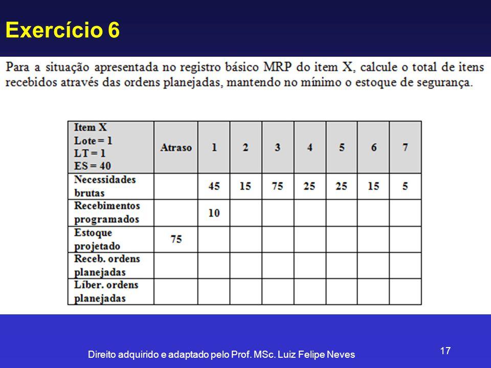 Direito adquirido e adaptado pelo Prof. MSc. Luiz Felipe Neves 17 Exercício 6