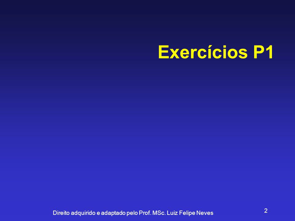 Direito adquirido e adaptado pelo Prof. MSc. Luiz Felipe Neves 2 Exercícios P1