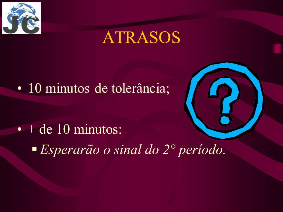 ATRASOS 10 minutos de tolerância; + de 10 minutos: Esperarão o sinal do 2° período.