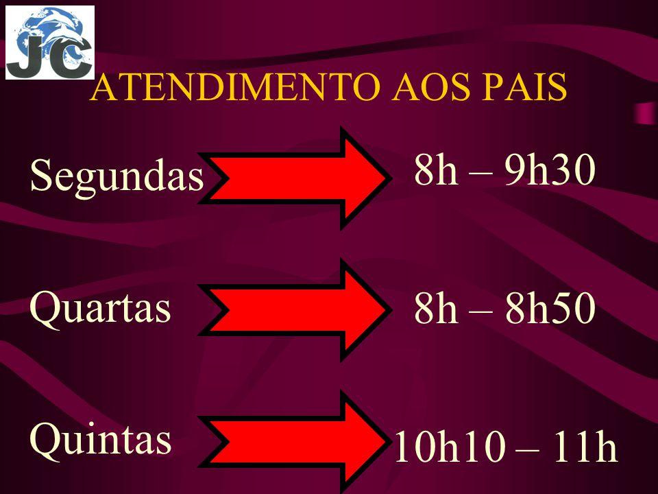 ATENDIMENTO AOS PAIS Segundas Quartas Quintas 8h – 9h30 8h – 8h50 10h10 – 11h