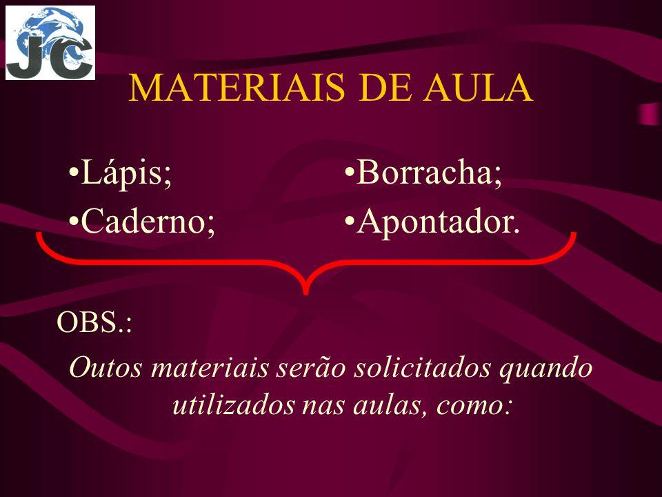 MATERIAIS DE AULA OBS.: Outos materiais serão solicitados quando utilizados nas aulas, como: Borracha; Apontador.