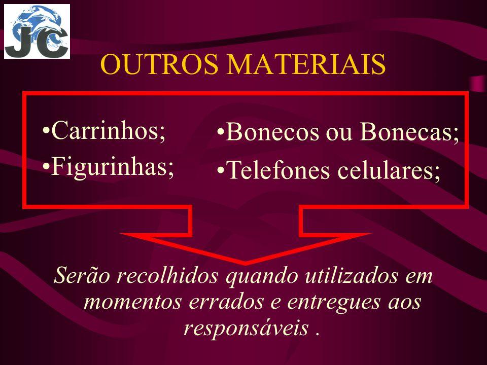 OUTROS MATERIAIS Serão recolhidos quando utilizados em momentos errados e entregues aos responsáveis.