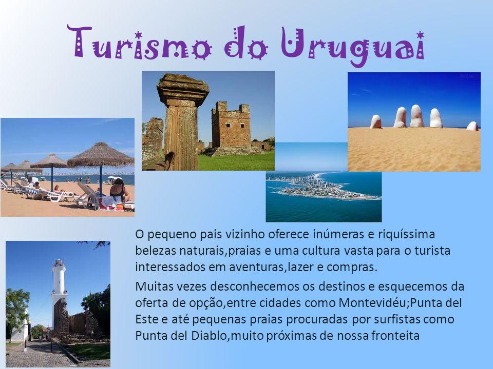 Turismo do Uruguai O pequeno pais vizinho oferece inúmeras e riquíssima belezas naturais,praias e uma cultura vasta para o turista interessados em ave