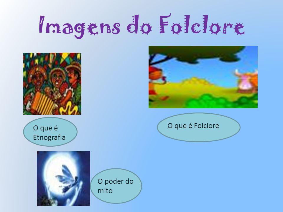 Imagens do Folclore O que é Etnografia O que é Folclore O poder do mito