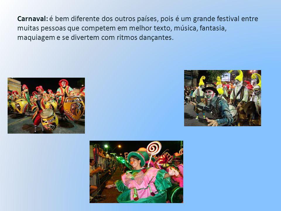 Carnaval: é bem diferente dos outros países, pois é um grande festival entre muitas pessoas que competem em melhor texto, música, fantasia, maquiagem