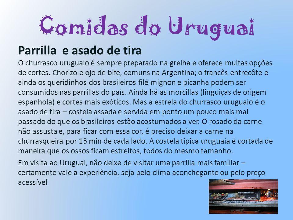 Comidas do Uruguai Parrilla e asado de tira O churrasco uruguaio é sempre preparado na grelha e oferece muitas opções de cortes. Chorizo e ojo de bife