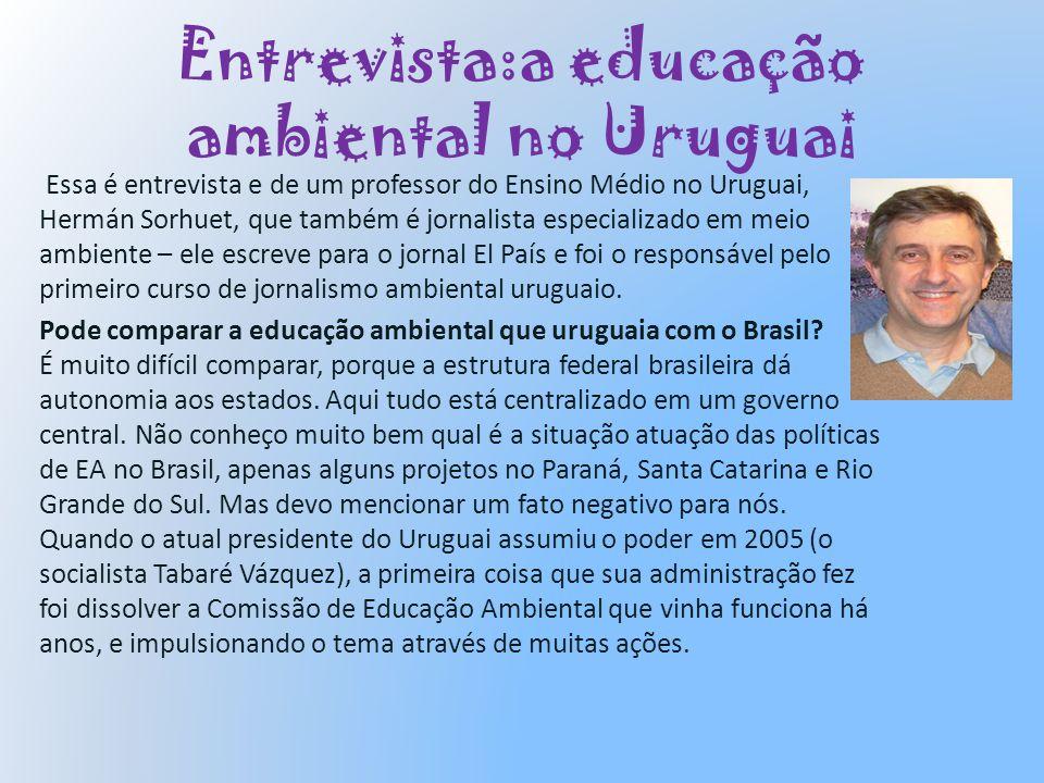 Entrevista:a educação ambiental no Uruguai Essa é entrevista e de um professor do Ensino Médio no Uruguai, Hermán Sorhuet, que também é jornalista esp