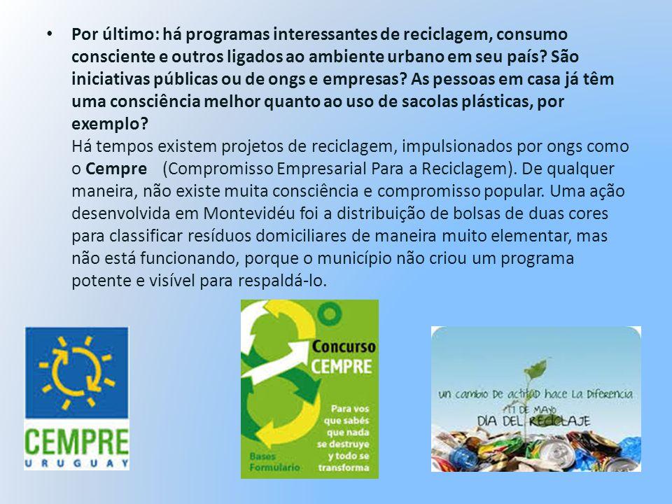 Por último: há programas interessantes de reciclagem, consumo consciente e outros ligados ao ambiente urbano em seu país? São iniciativas públicas ou