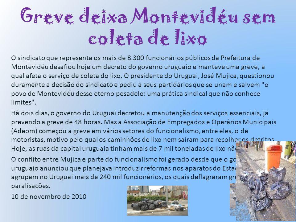 Greve deixa Montevidéu sem coleta de lixo O sindicato que representa os mais de 8.300 funcionários públicos da Prefeitura de Montevidéu desafiou hoje