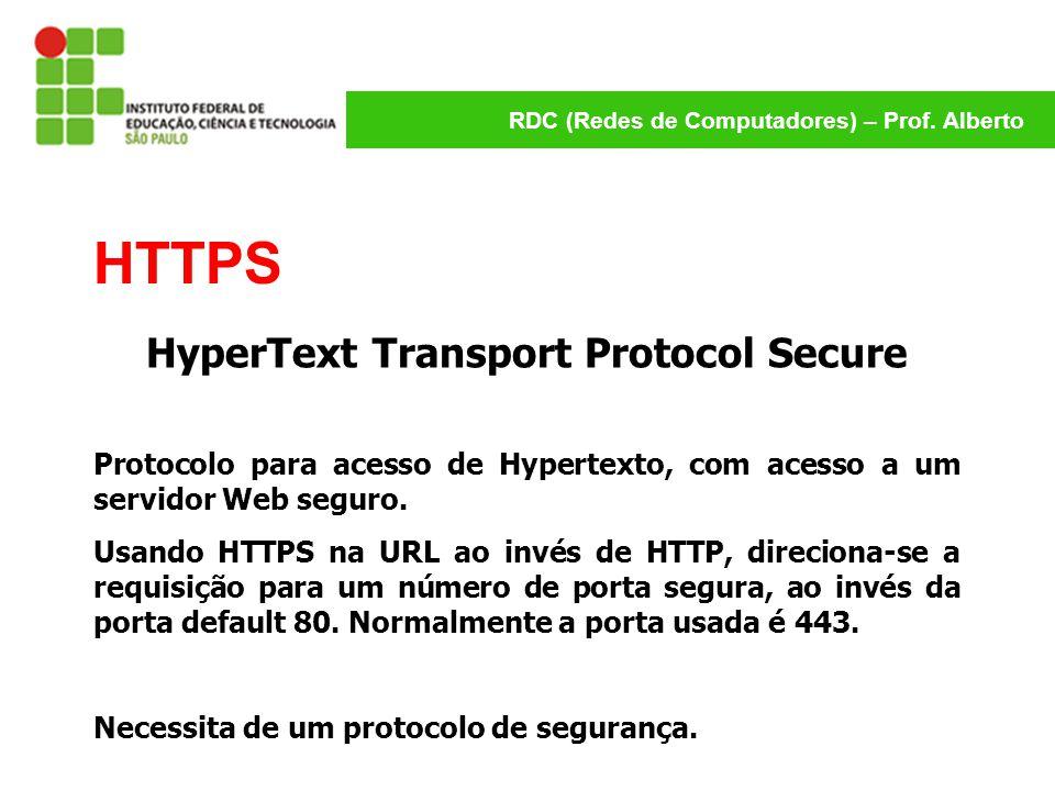 RDC (Redes de Computadores) – Prof. Alberto HTTPS HyperText Transport Protocol Secure Protocolo para acesso de Hypertexto, com acesso a um servidor We