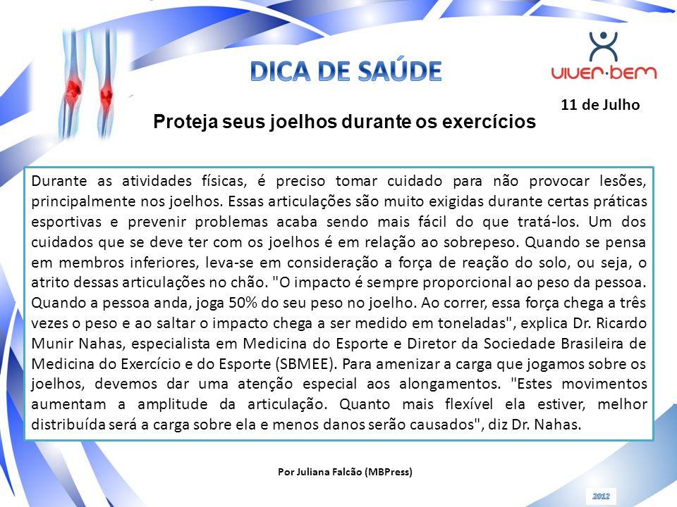 Por Juliana Falcão (MBPress) Proteja seus joelhos durante os exercícios 11 de Julho Durante as atividades físicas, é preciso tomar cuidado para não pr