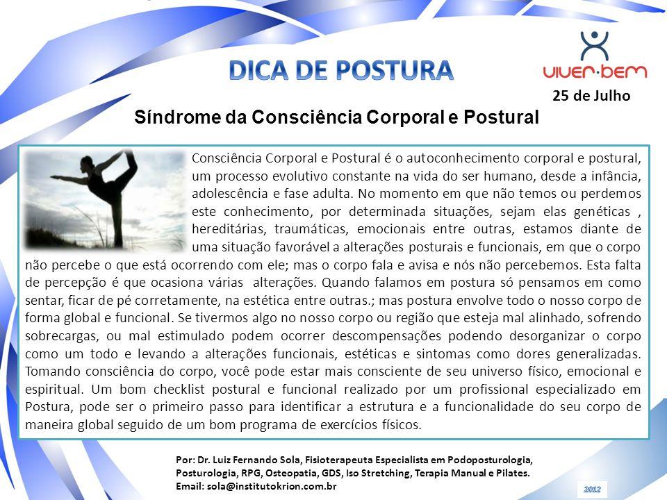 Por: Dr. Luiz Fernando Sola, Fisioterapeuta Especialista em Podoposturologia, Posturologia, RPG, Osteopatia, GDS, Iso Stretching, Terapia Manual e Pil