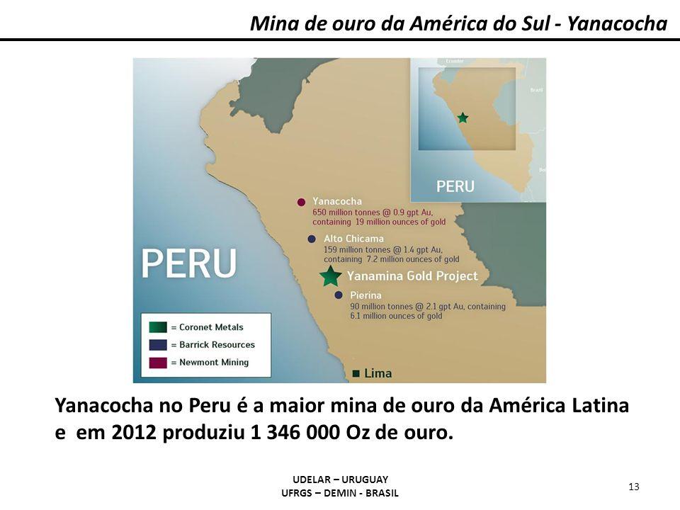 Mina de ouro da América do Sul - Yanacocha UDELAR – URUGUAY UFRGS – DEMIN - BRASIL 13 Yanacocha no Peru é a maior mina de ouro da América Latina e em