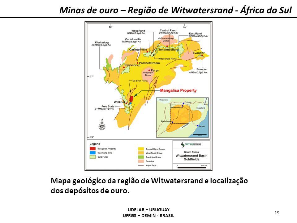 Minas de ouro – Região de Witwatersrand - África do Sul UDELAR – URUGUAY UFRGS – DEMIN - BRASIL 19 Mapa geológico da região de Witwatersrand e localiz