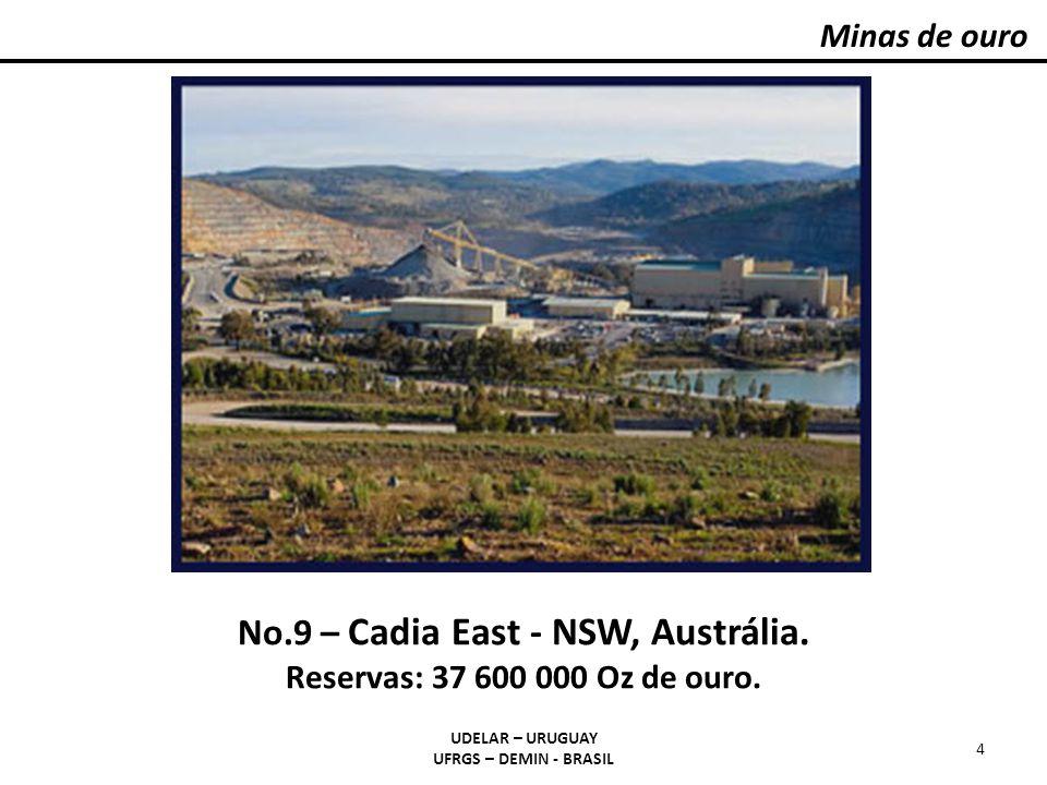 Minas de ouro UDELAR – URUGUAY UFRGS – DEMIN - BRASIL 4 No.9 – Cadia East - NSW, Austrália. Reservas: 37 600 000 Oz de ouro.