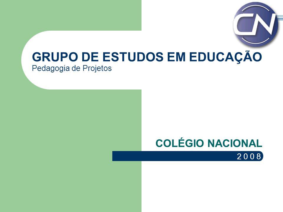 GRUPO DE ESTUDOS EM EDUCAÇÃO Pedagogia de Projetos COLÉGIO NACIONAL 2 0 0 8