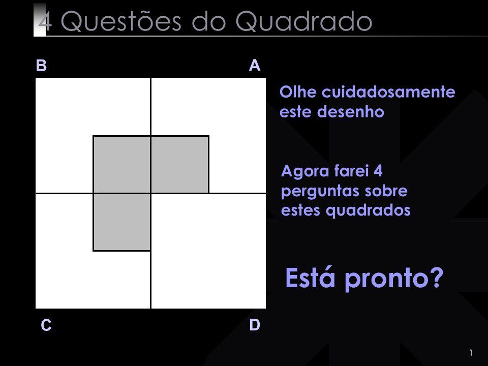 2 Q 1 B A D C Divida a área branca do quadrado A em duas partes iguais Fácil!.
