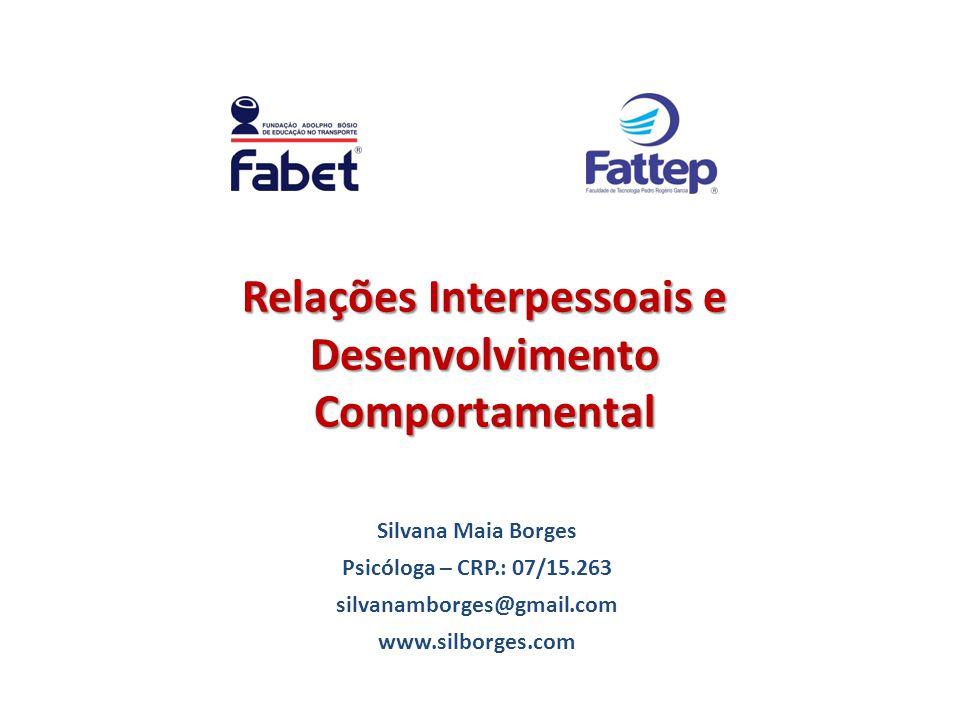 Silvana Maia Borges Psicóloga – CRP.: 07/15.263 silvanamborges@gmail.com www.silborges.com Relações Interpessoais e Desenvolvimento Comportamental