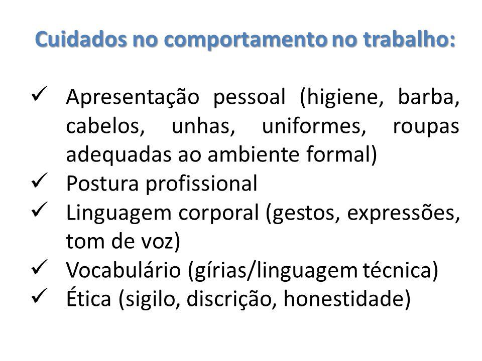 Cuidados no comportamento no trabalho: Apresentação pessoal (higiene, barba, cabelos, unhas, uniformes, roupas adequadas ao ambiente formal) Postura p