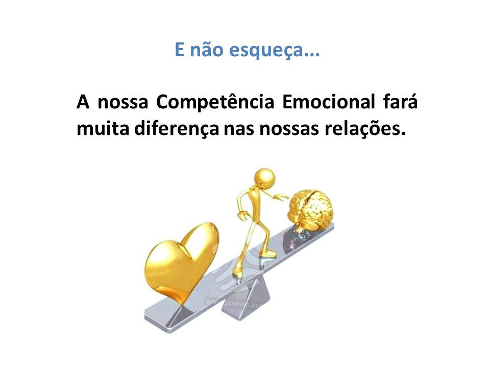 E não esqueça... A nossa Competência Emocional fará muita diferença nas nossas relações.