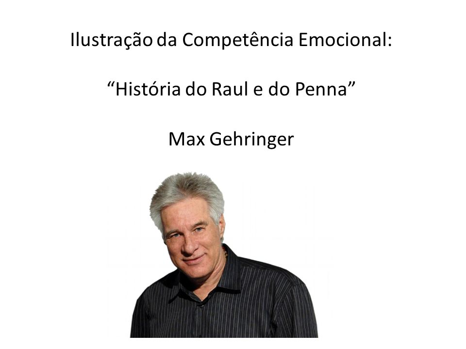 Ilustração da Competência Emocional: História do Raul e do Penna Max Gehringer