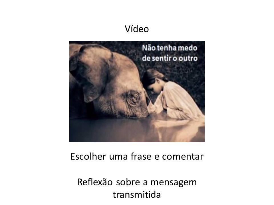 Vídeo Escolher uma frase e comentar Reflexão sobre a mensagem transmitida