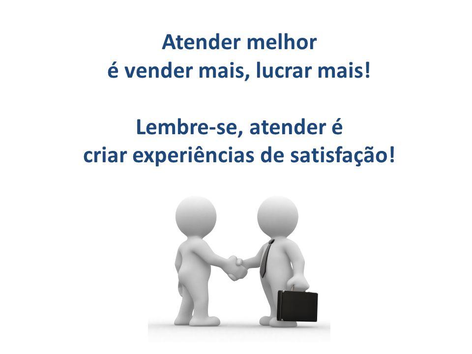 Atender melhor é vender mais, lucrar mais! Lembre-se, atender é criar experiências de satisfação!