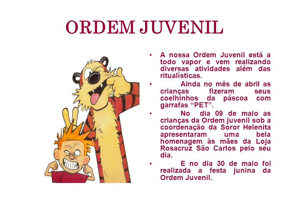 ORDEM JUVENIL A nossa Ordem Juvenil está a todo vapor e vem realizando diversas atividades além das ritualísticas. Ainda no mês de abril as crianças f