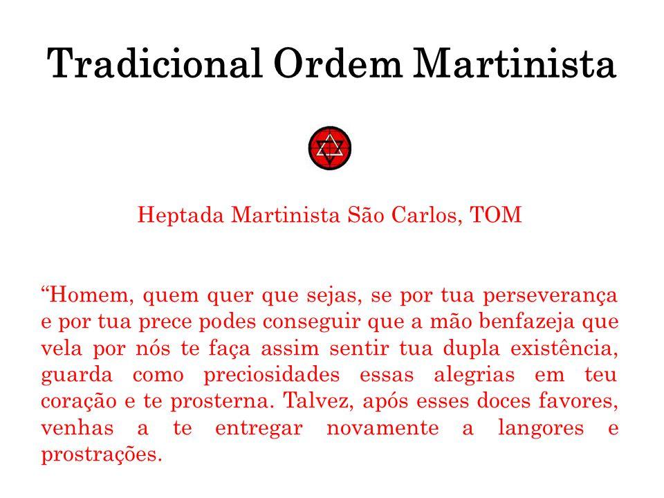 Tradicional Ordem Martinista Heptada Martinista São Carlos, TOM Homem, quem quer que sejas, se por tua perseverança e por tua prece podes conseguir qu